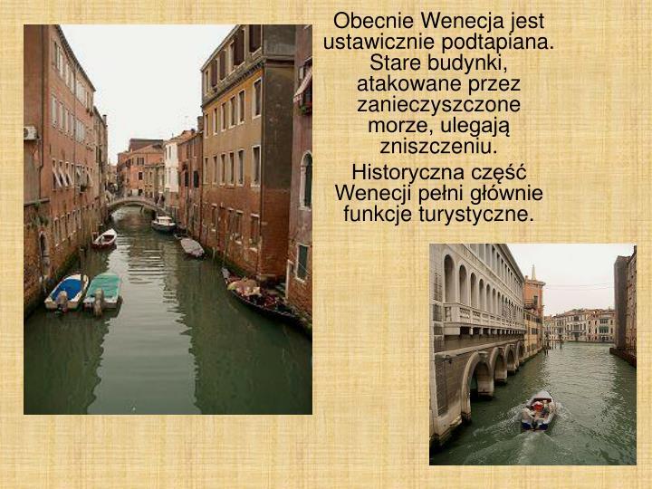 Obecnie Wenecja jest ustawicznie podtapiana. Stare budynki, atakowane przez zanieczyszczone morze, ulegają zniszczeniu.