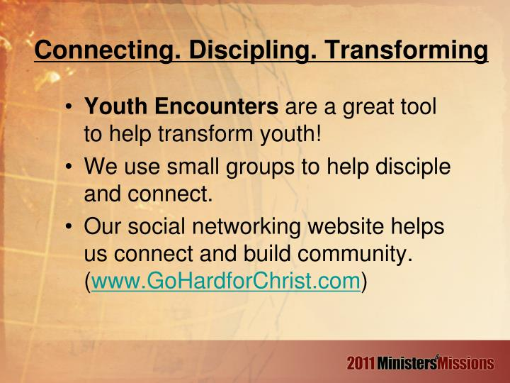 Connecting. Discipling. Transforming