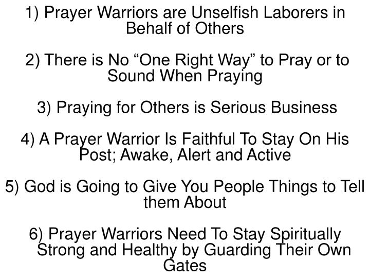 1) Prayer Warriors are Unselfish Laborers in Behalf of Others