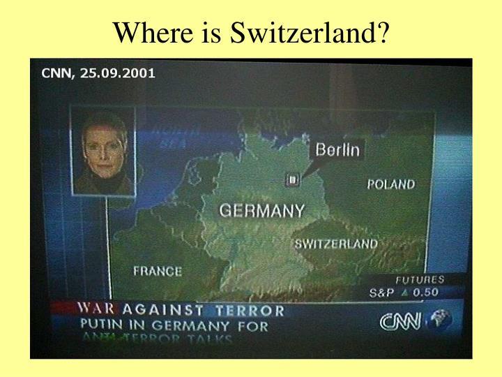 Where is Switzerland?