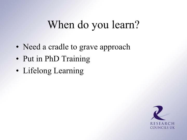 When do you learn?