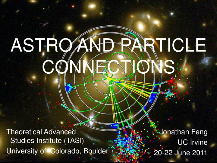 ASTRO AND PARTICLE