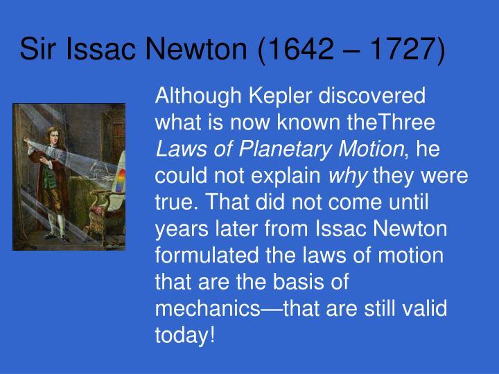 Sir Issac Newton (1642 – 1727)