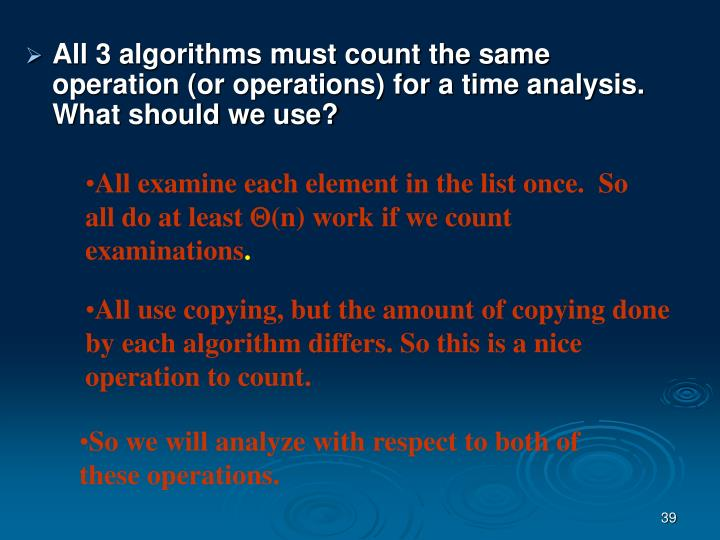 All 3 algorithms must count the same operation (or operations) for a time analysis. What should we use?