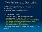 two problems to deal with