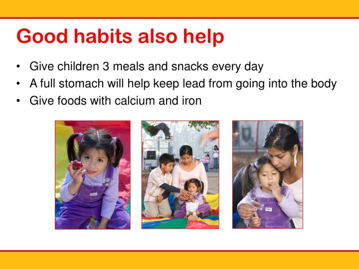 Good habits also help