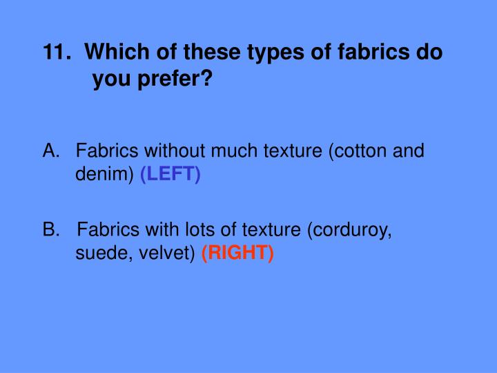 11.  Which of these types of fabrics do 	you prefer?
