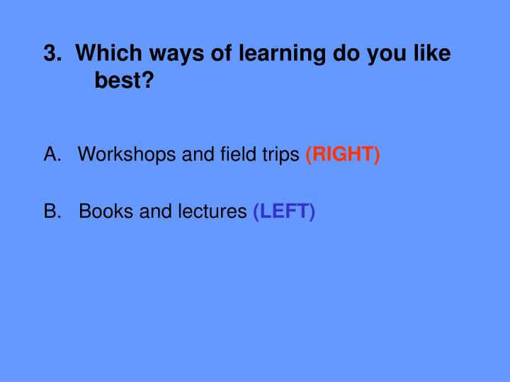 3.  Which ways of learning do you like 	best?
