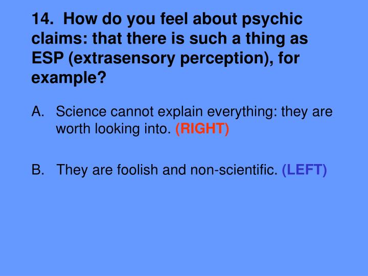 14.  How do you feel about psychic claims: that there is such a thing as ESP (extrasensory perception), for example?