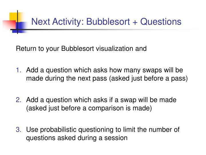 Next Activity: Bubblesort + Questions