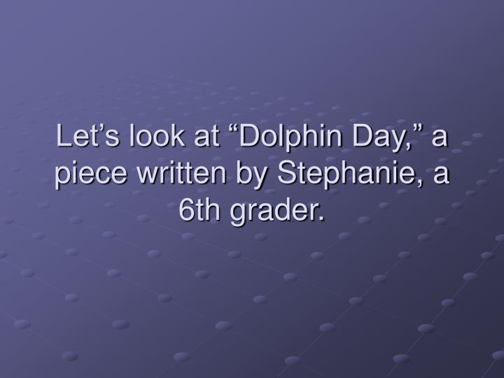 """Let's look at """"Dolphin Day,"""" a piece written by Stephanie, a 6th grader."""