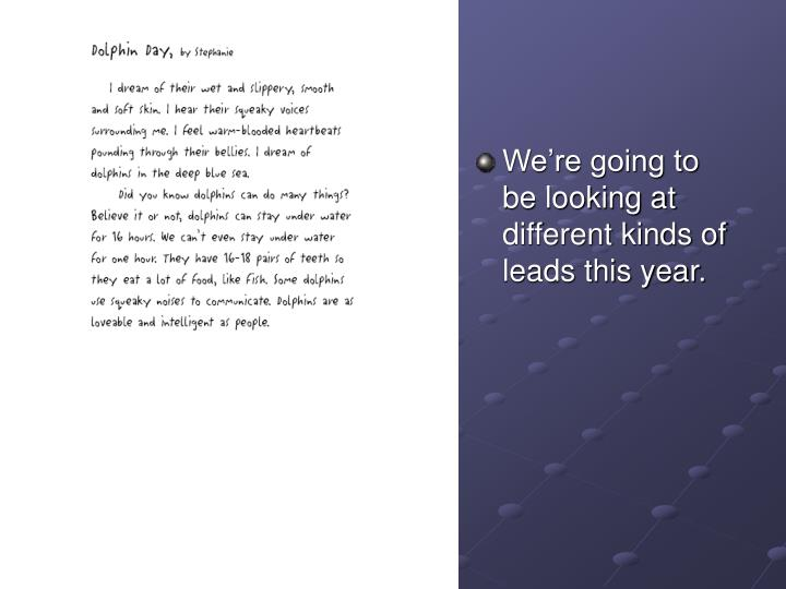 We're going to be looking at different kinds of leads this year.