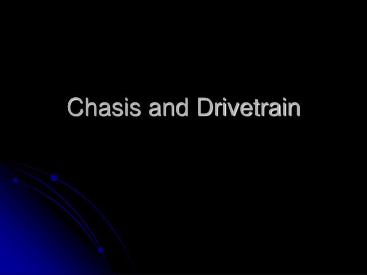 Chasis and Drivetrain