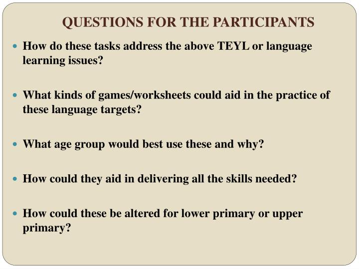 QUESTIONS FOR THE PARTICIPANTS