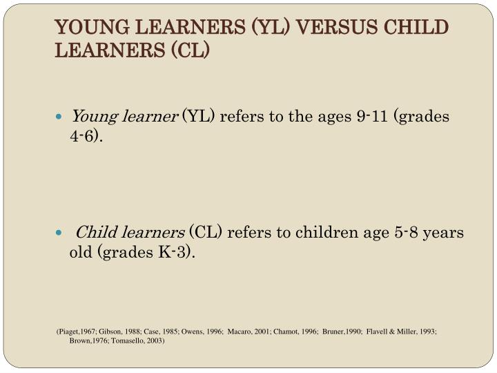 YOUNG LEARNERS (YL) VERSUS CHILD LEARNERS (CL)