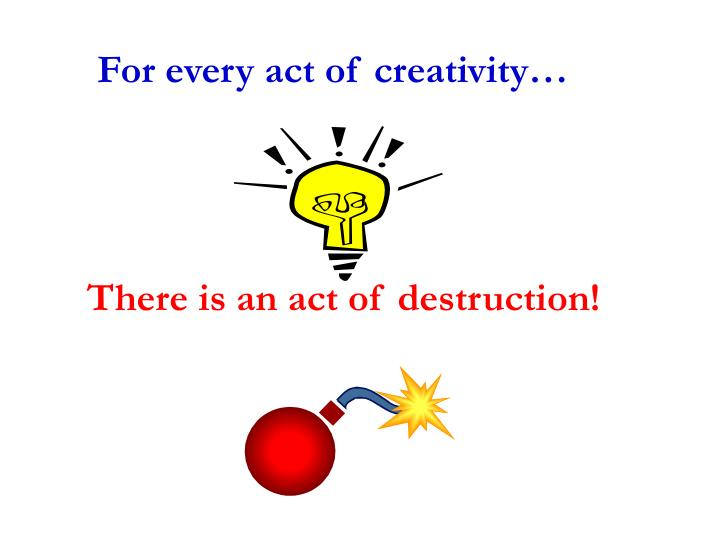 For every act of creativity…