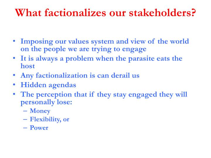 What factionalizes our stakeholders?