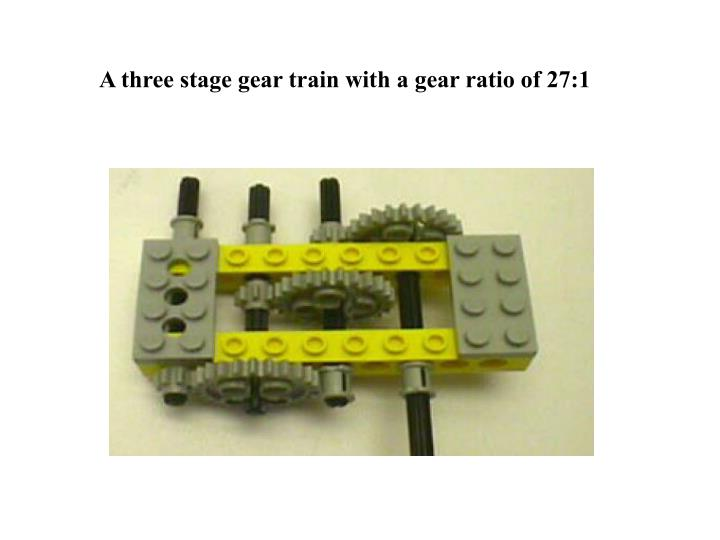A three stage gear train with a gear ratio of 27:1