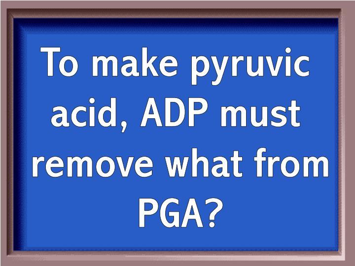 To make pyruvic