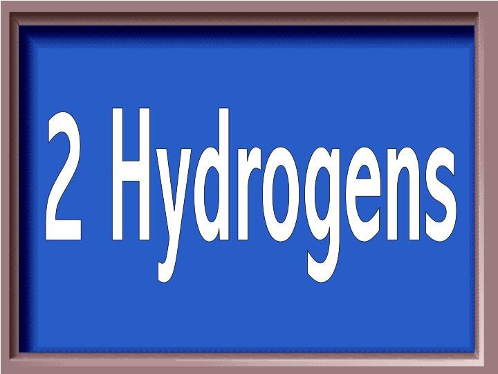 2 Hydrogens