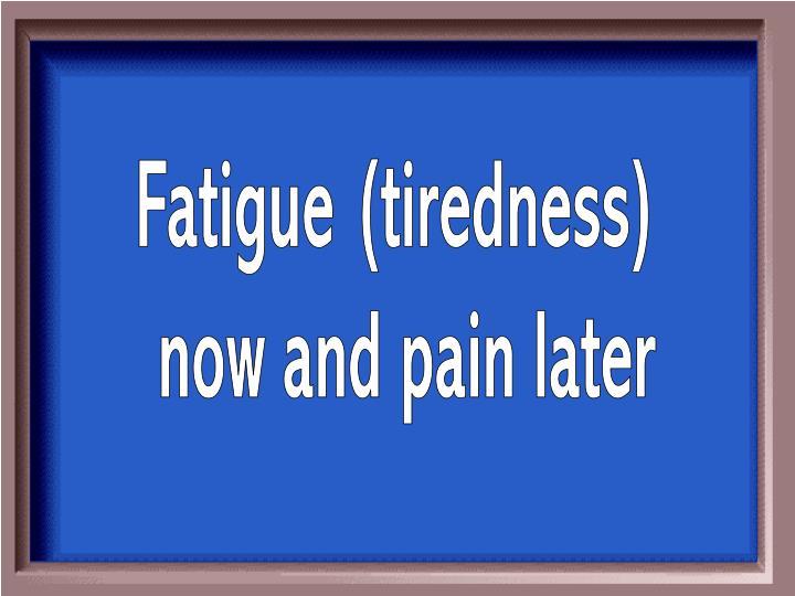 Fatigue (tiredness)