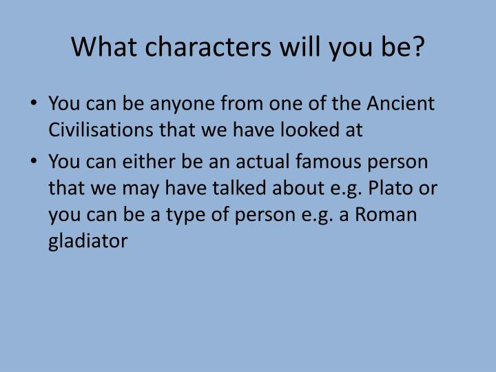 What characters will you be?