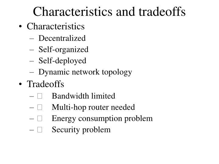 Characteristics and tradeoffs