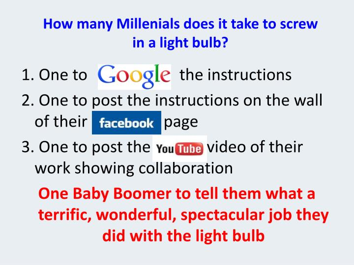 How many Millenials does it take to screw in a light bulb?