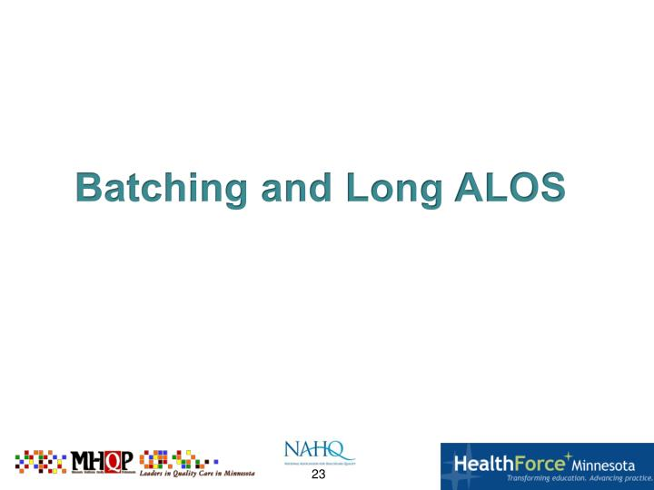 Batching and Long ALOS