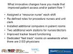 what innovative changes have you made that improved patient access and or patient flow