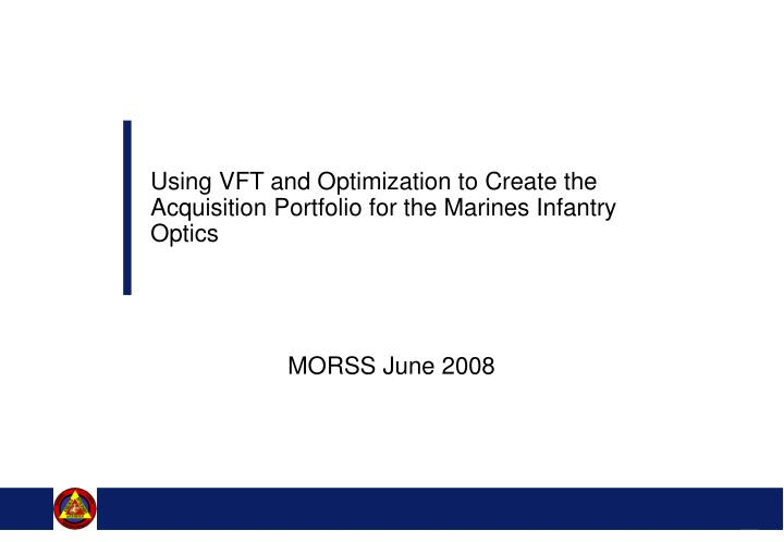 Using VFT and Optimization to Create the Acquisition Portfolio for the Marines Infantry Optics