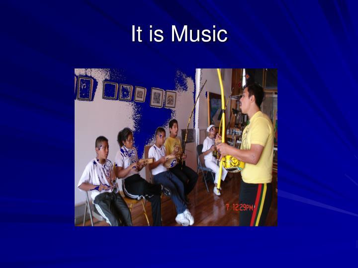 It is Music