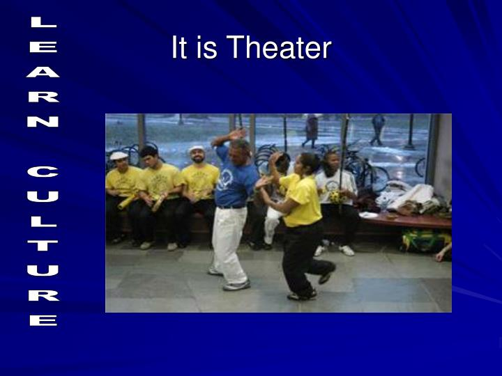 It is Theater