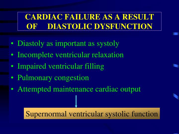 CARDIAC FAILURE AS A RESULT OF     DIASTOLIC DYSFUNCTION