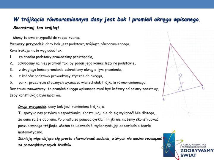 W trójkącie równoramiennym dany jest bok i promień okręgu wpisanego