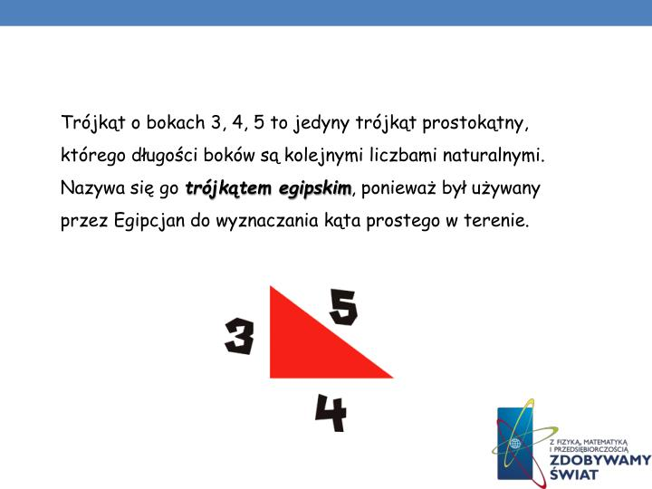 Trójkąt o bokach 3, 4, 5 to jedyny trójkąt prostokątny, którego długości boków są kolejnymi liczbami naturalnymi. Nazywa się go
