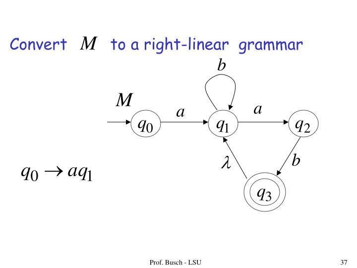 Convert         to a right-linear  grammar
