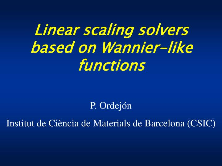 Linear scaling solvers based on Wannier-like functions