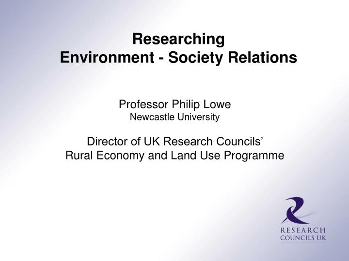 Researching                          Environment - Society Relations