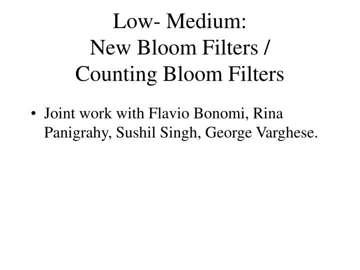 Low- Medium: