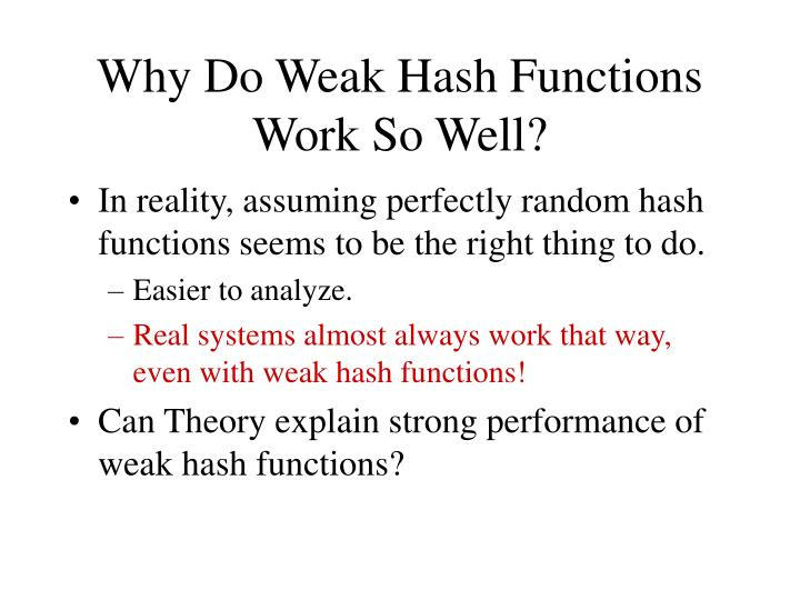 Why Do Weak Hash Functions Work So Well?