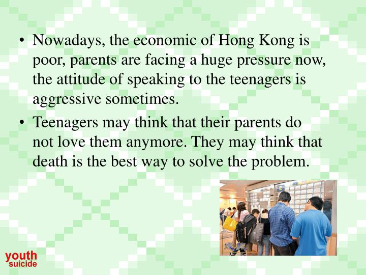 Nowadays, the economic of Hong Kong is poor, parents are facing a huge pressure now, the attitude of...