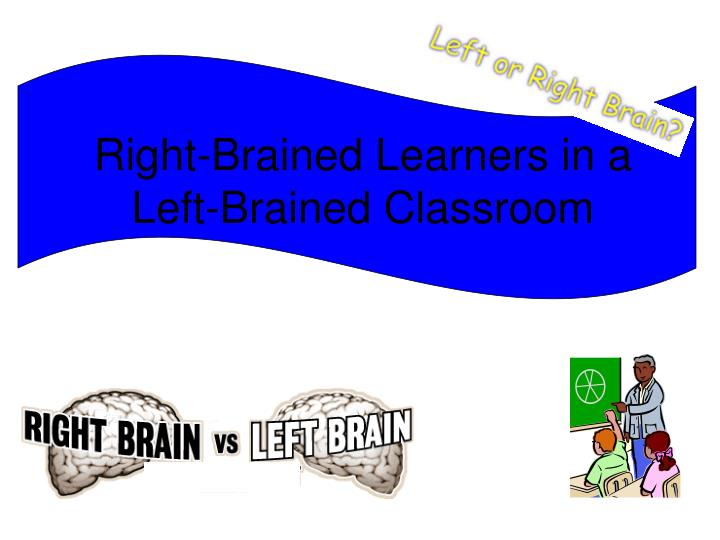 Right brained learners in a left brained classroom