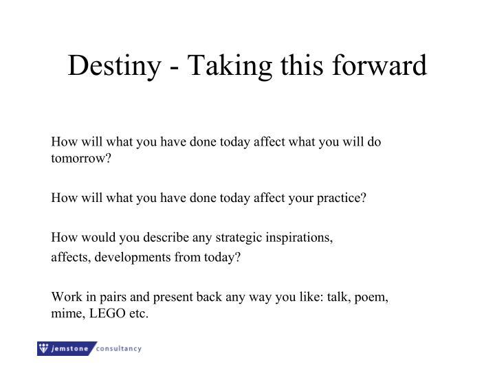Destiny - Taking this forward