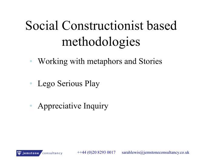 Social Constructionist based methodologies