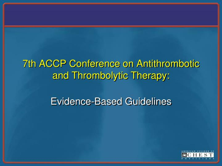 7th accp conference on antithrombotic and thrombolytic therapy