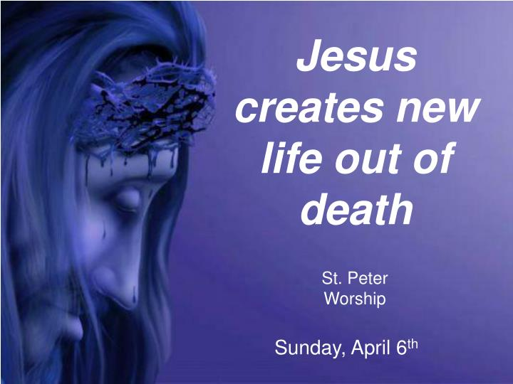 Jesus creates new life out of death