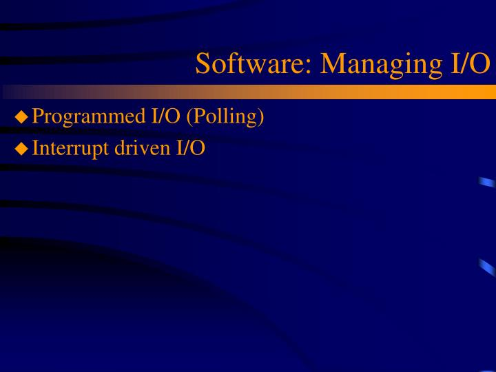 Software: Managing I/O