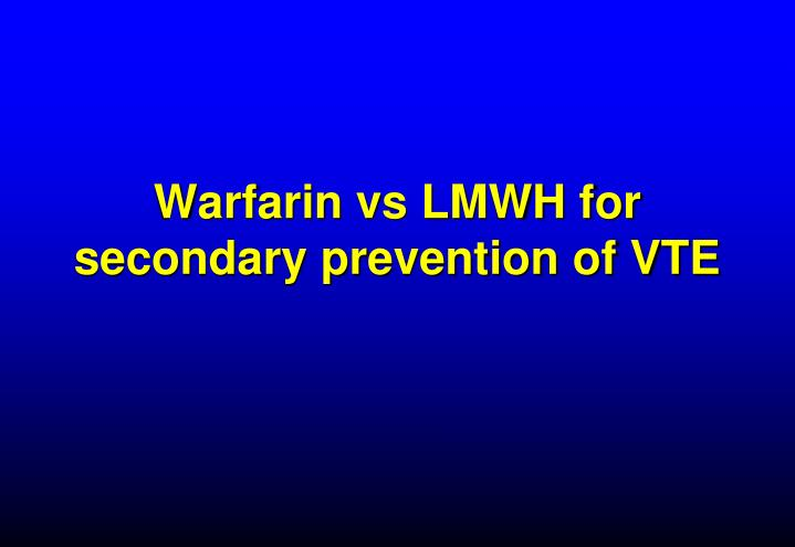 Warfarin vs LMWH for secondary prevention of VTE