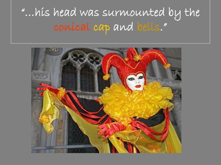 """""""…his head was surmounted by the"""